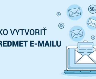Takto vytvoríte predmet e-mailu, ktorý určite zvýši mieru otvorenia!